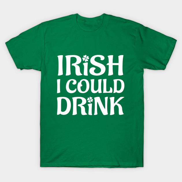 a33cded027a Irish I Could Drink St. Patricks Day Funny Maternity Mother ...