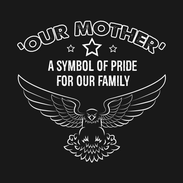 Our Mother A Symbol Of Pride For Our Family Nice Design Mothers