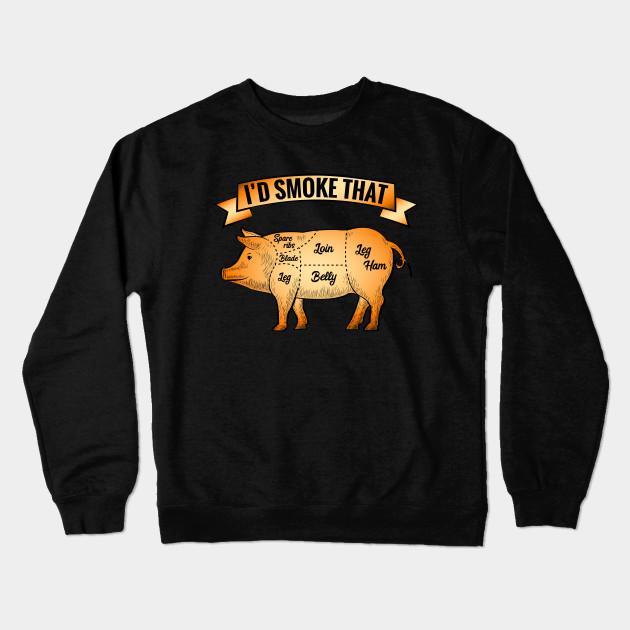 f6f6782a0 BBQ Time I'd Smoke That Pig - Bbq - Crewneck Sweatshirt | TeePublic