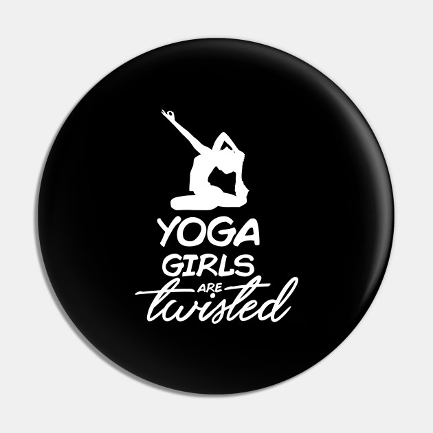 Yoga Girls Are Twisted Funny Yoga Tops Gift Yoga Pin Teepublic Au