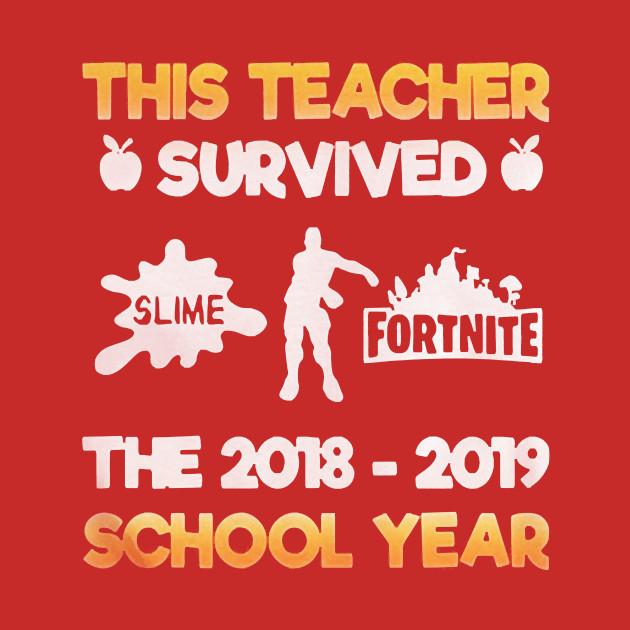 1a5ddf0d This Teacher Survived Slime Fortnite The 2018-2019 School Year - Teacher -  T-Shirt | TeePublic