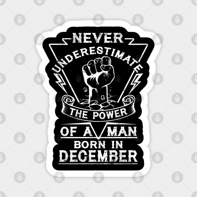 Never Underestimate The Power Of A Man Born In December Birthday Gift