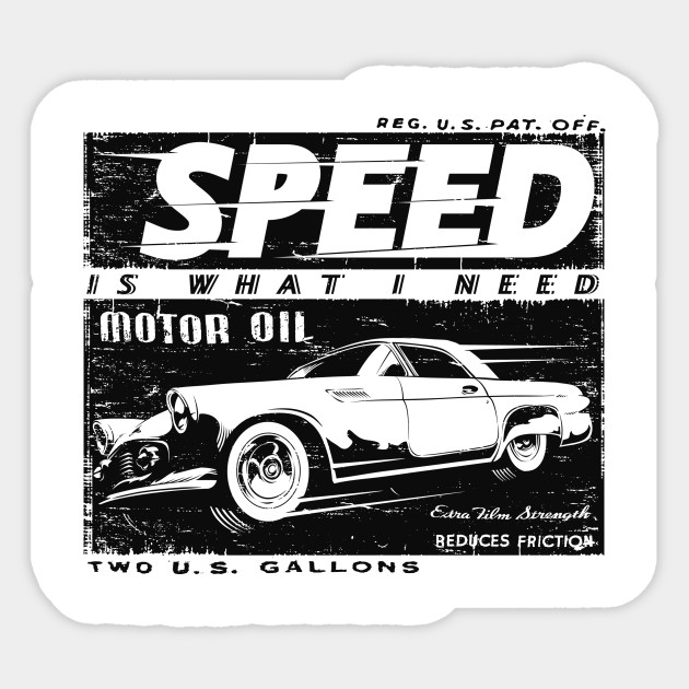 Speed Is What I Need Motor Oil
