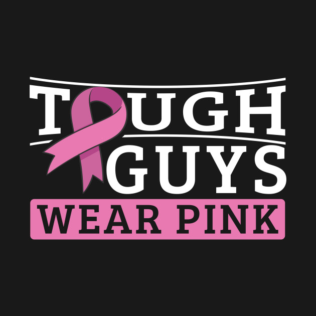 a23132be ... Breast Cancer Survivor Gift Support Pink Ribbon Tough Guys - Tough Guys  Wear Pink