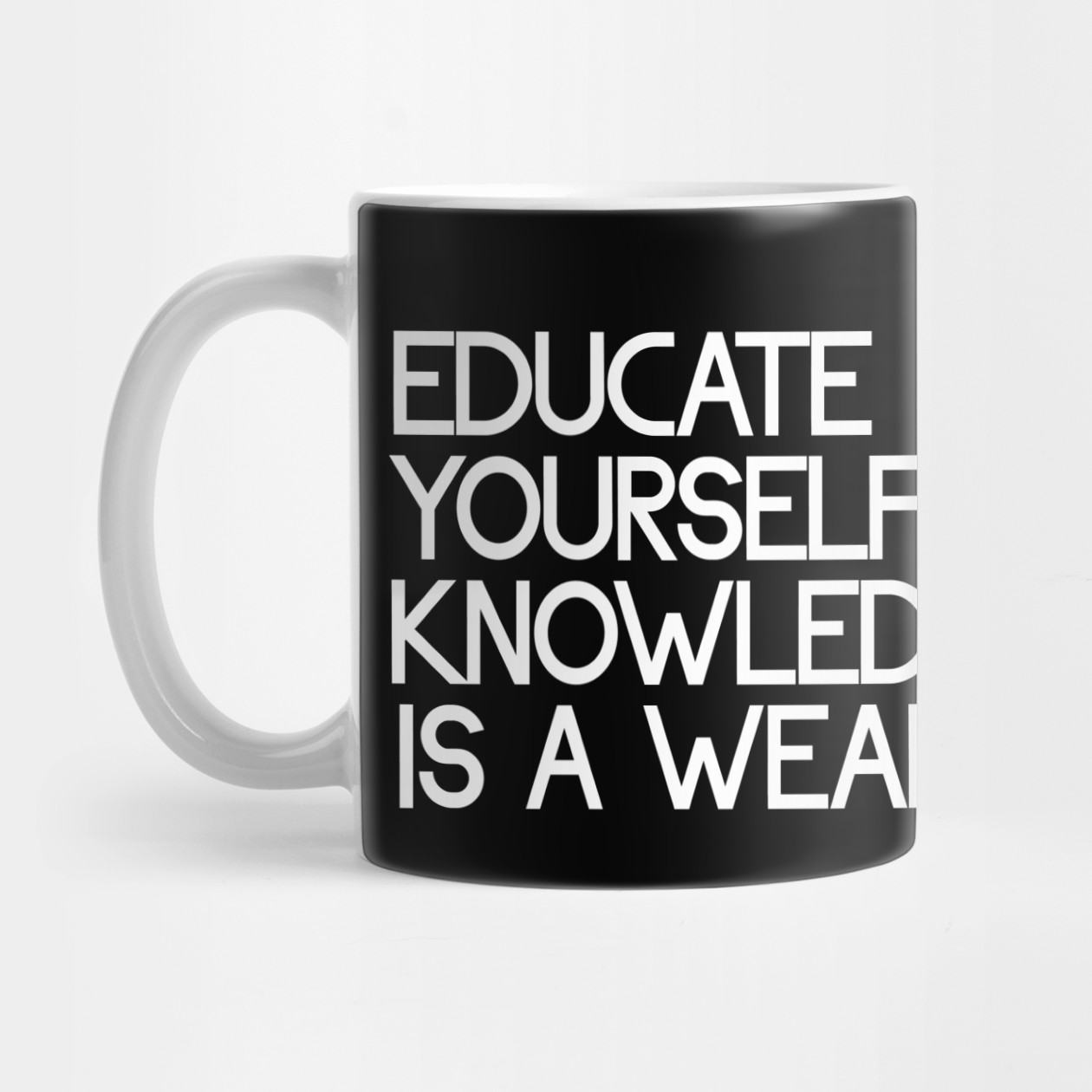 Educate yourself Knowledge is a weapon - Knowledge - Mug ...