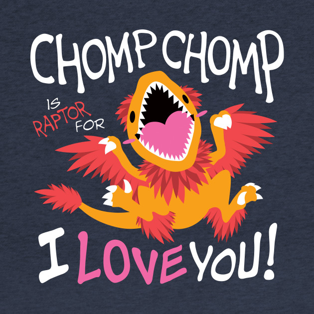 Chomp Chomp is Raptor for I Love You