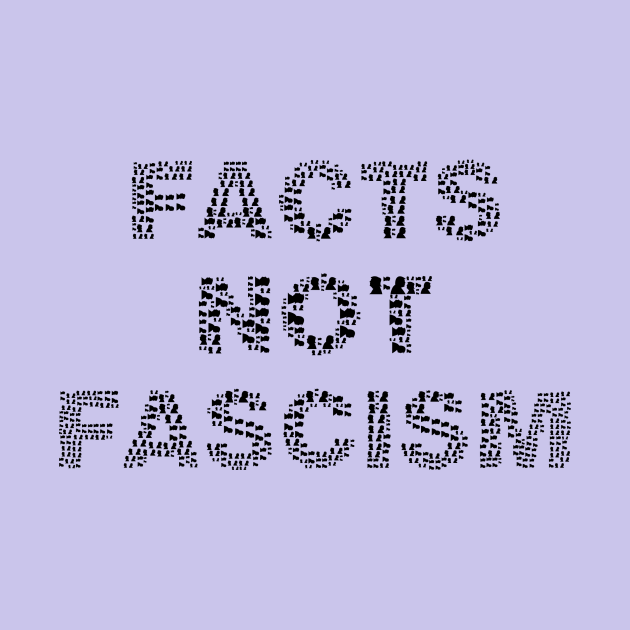 Facts not Fascism in black and white