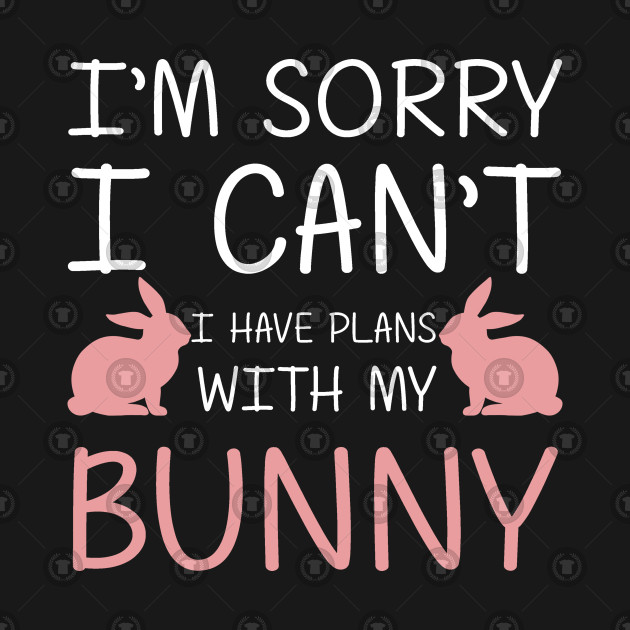 I Have Plans With My Bunny Funny Bunny Tshirt