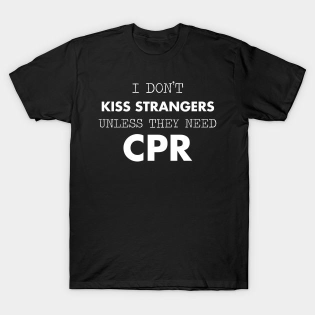 I Don'T Kiss Strangers Funny Aed Cpr Instructor Design