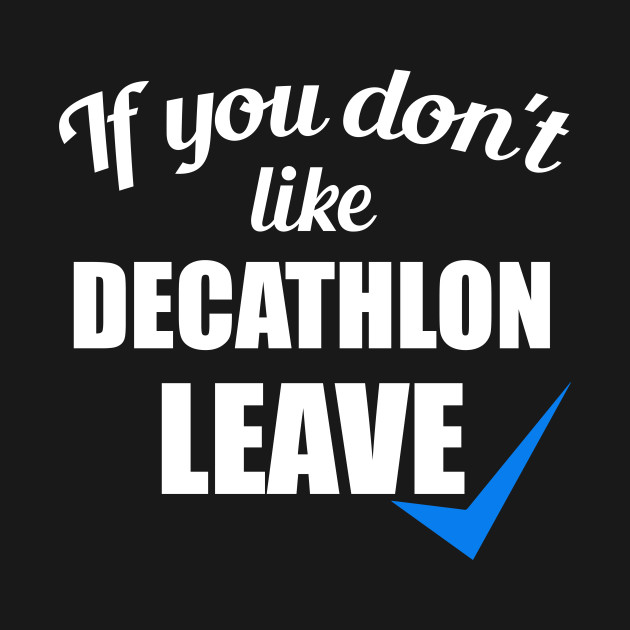 If You Don't Like Decathlon Leave T Shirt