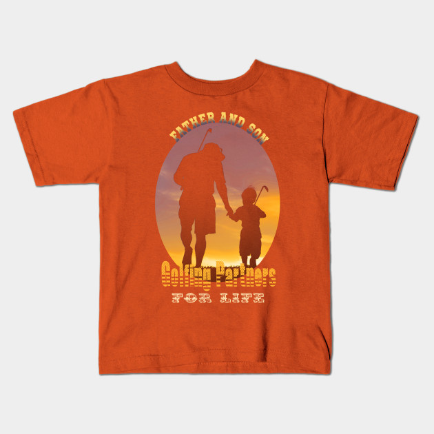 a24bc887c Father And Son Golfing Partners For Life - Golfing - Kids T-Shirt ...