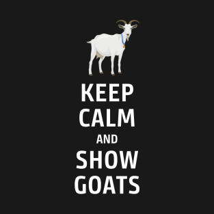 Keep Calm and Show Goats t-shirts