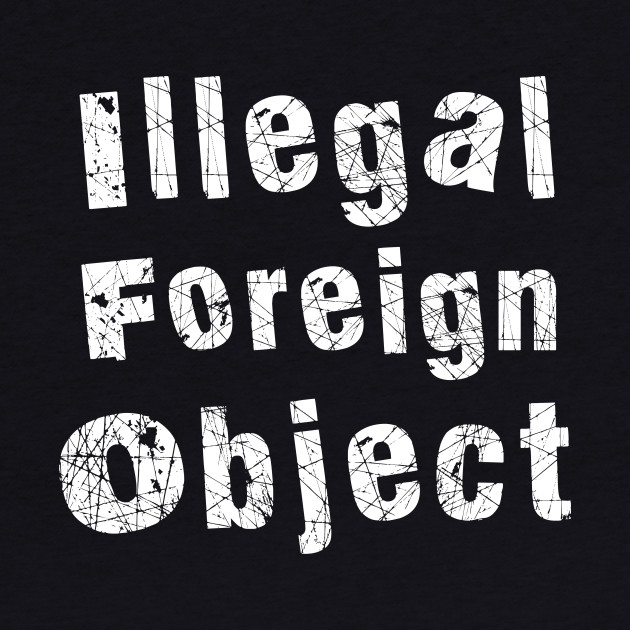 Illegal Foreign Object (white)