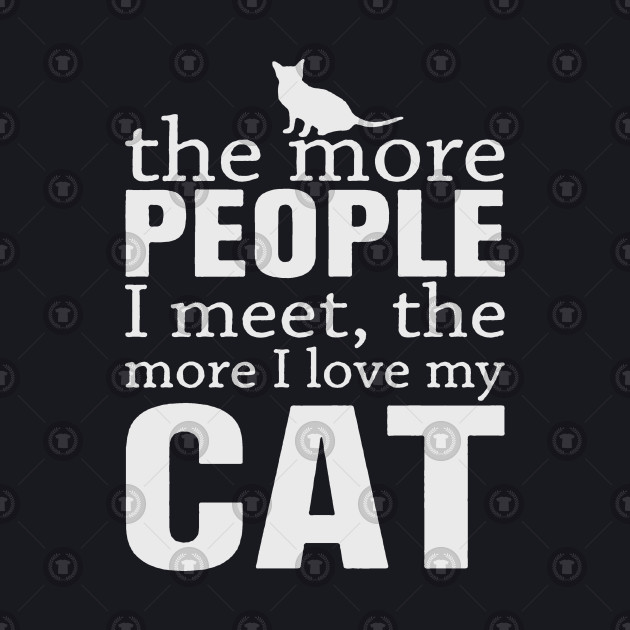 The more people I meet the more I love my cat