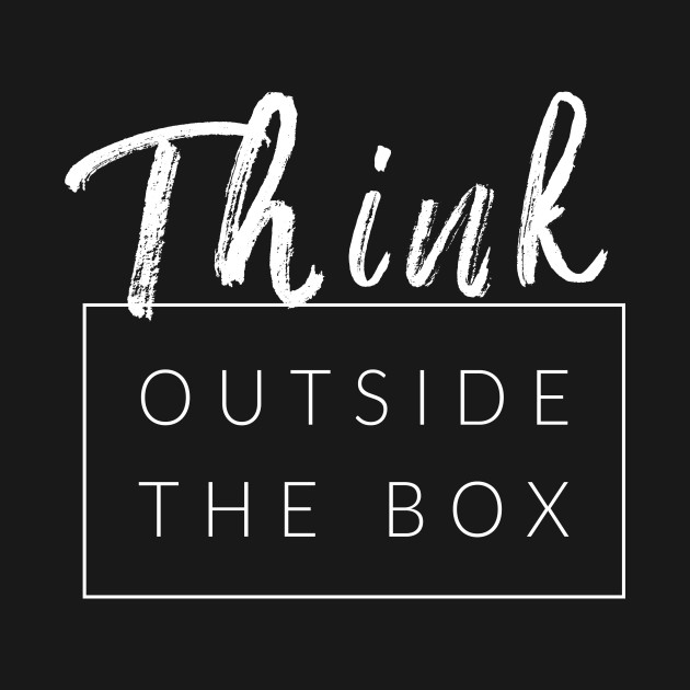 think outside the box quotes for life t shirt teepublic. Black Bedroom Furniture Sets. Home Design Ideas
