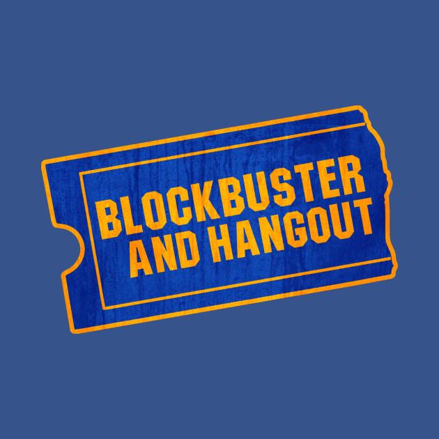 Blockbuster and Hangout