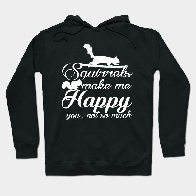 Squirrels Make Me Happy - You Not So Much
