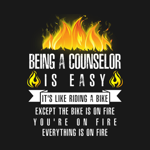Being a Counselor Is Easy (Everything Is On Fire)