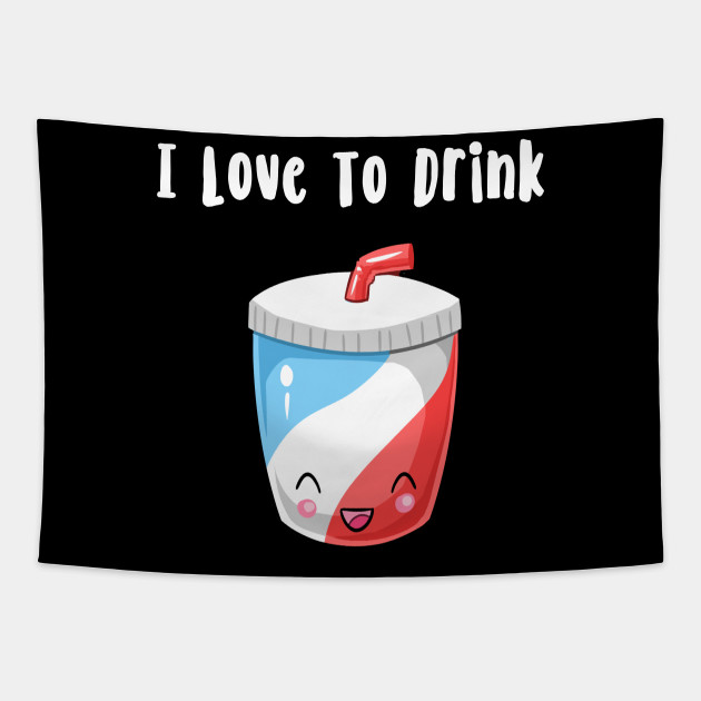 I Love to drink