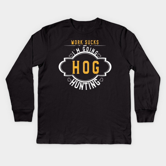 6564a87a478ba Going Hog Hunting T Shirt Funny Archery Men & Women Gift Tee Kids Long  Sleeve T-Shirt