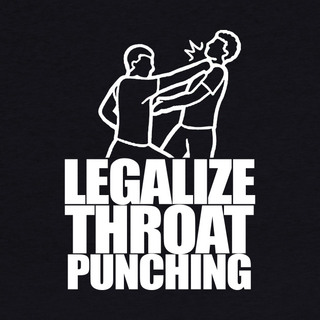 Legalize Throat Punching