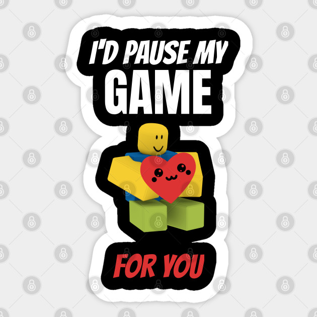 Roblox Noob With Heart I D Pause My Game For You Valentines Day