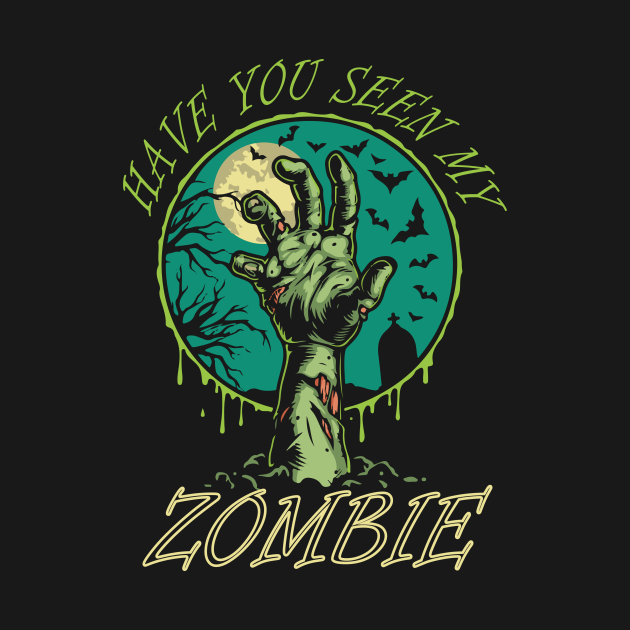 Have You Seen My Zombie , Zombies Lovers, Funny Halloween Zombie Gift Ideas