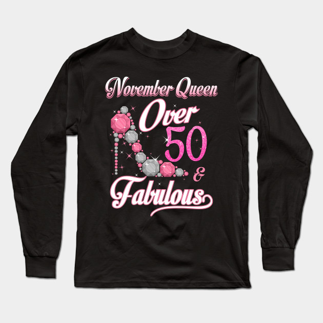 Women November Queen Over 50 Fabulous T Shirt Years Old Tees Long Sleeve