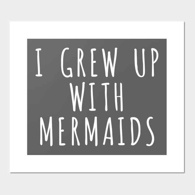 I Grew up with Mermaids Girl Women Cast meaning Real T Shirt