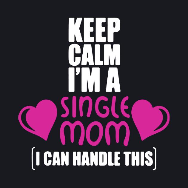Keep Calm I'm A Single Mom