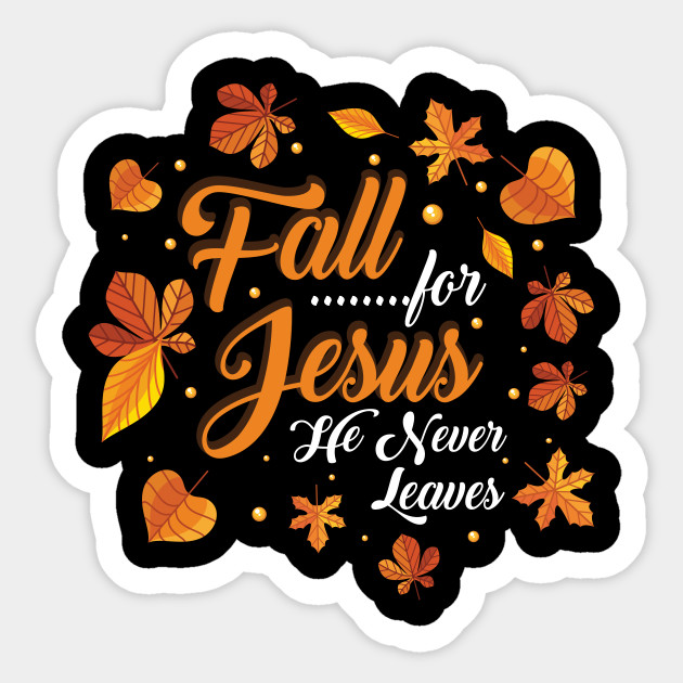 Novelty Fall Autumn Religious Believer Shirt Gift | Retro Fall For Him He  Never Leaves Graphic Men Women T Shirt - Cute - Sticker | TeePublic