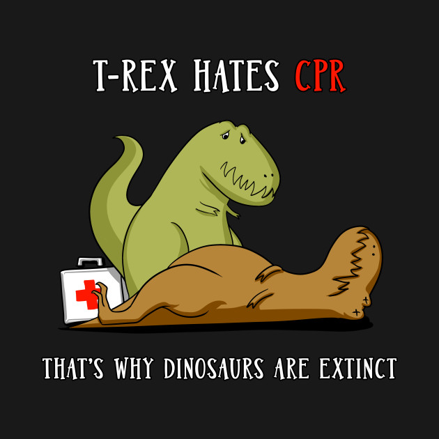 T-Rex Hates CPR That's Why Dinosaurs Are Extinct
