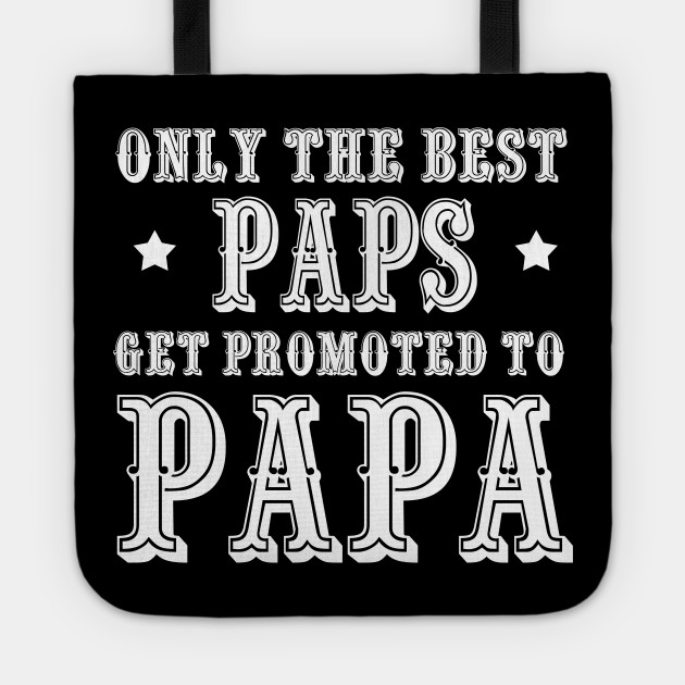 da1036d3 Only The Best Dads Get Promoted To Papa T Shirt Father's Day Gift  Shirt_PAPS Tote