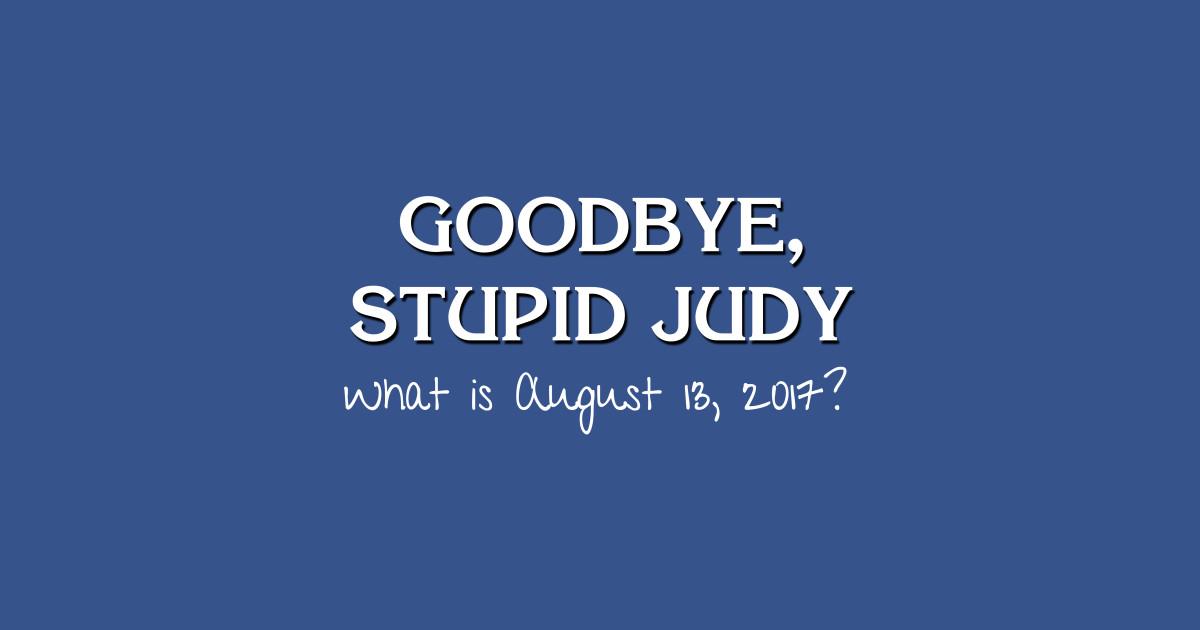 Goodbye Stupid Judy T Shirt