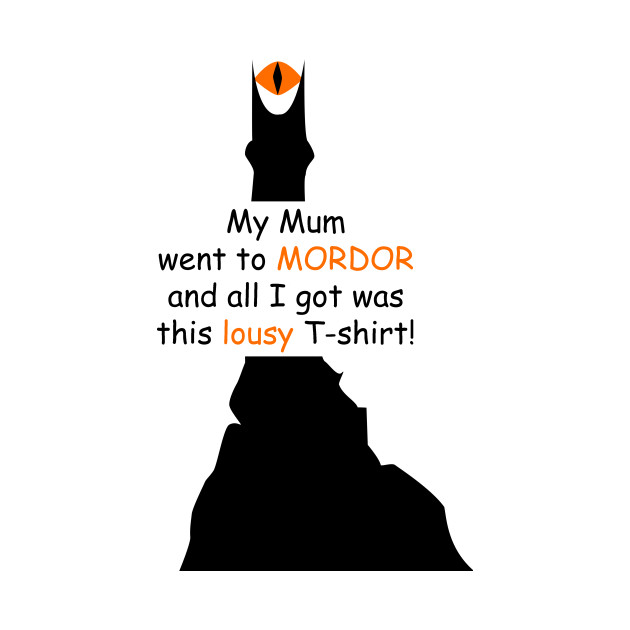 My mum went to Mordor