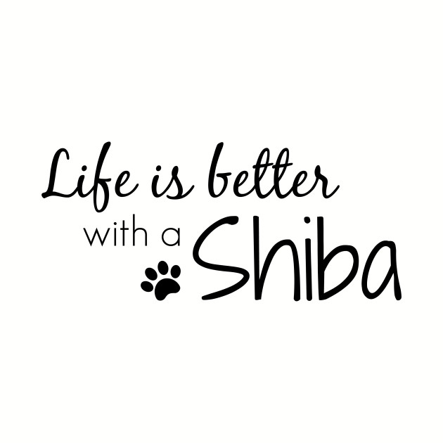 Life is better . . . with a Shiba