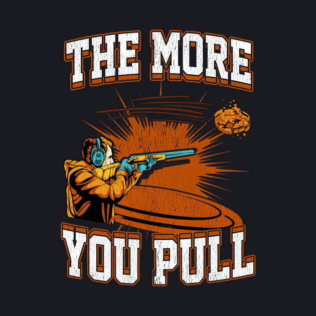 Trap Shooting The More You Pull