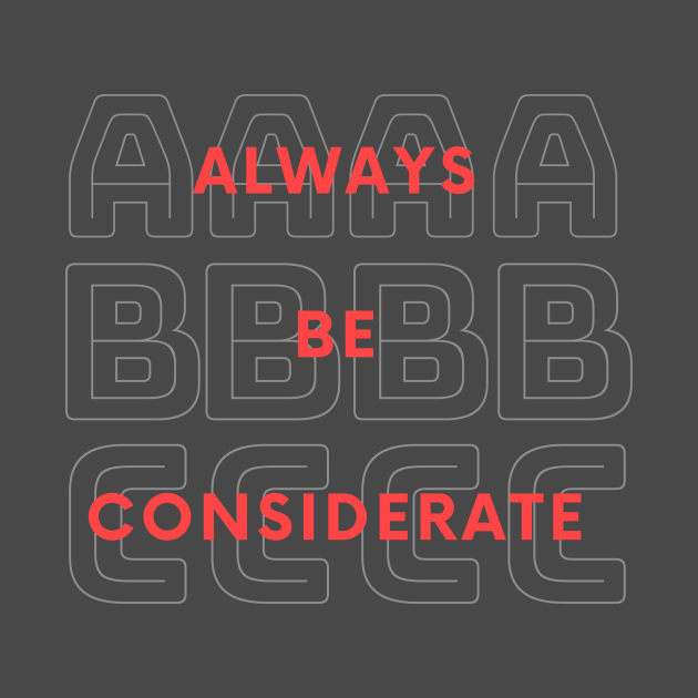Always Be Considerate