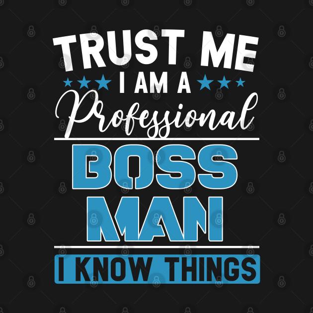 Boss Man T-Shirt Gift Idea Professional Boss Man