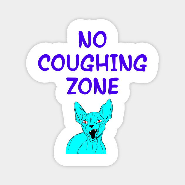 no coughing zone cover your mouth don t sneeze kids i dare you to sneeze quarantine times funny quote cranky angry sassy fearless blue sphynx cat cartoon dont cough on me teepublic
