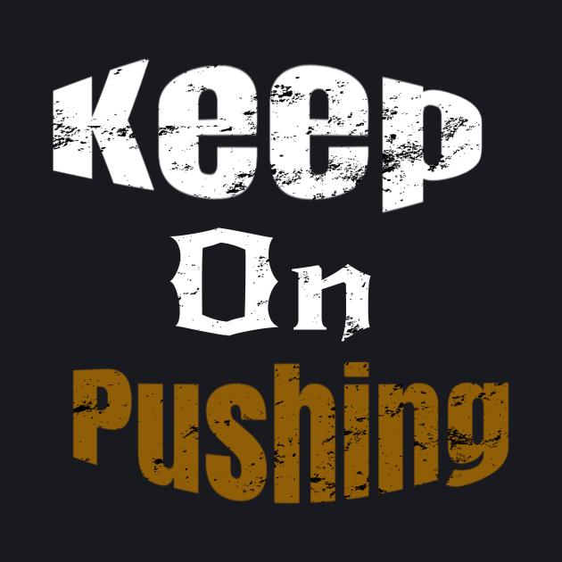 Keep On Pushing Inspirational Gift