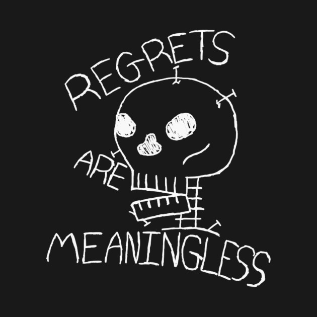 Regrets Are Meaningless