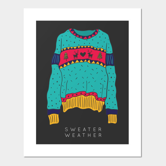 f4c255003908 Sweater Weather - Ugly Christmas Sweater - Posters and Art Prints ...