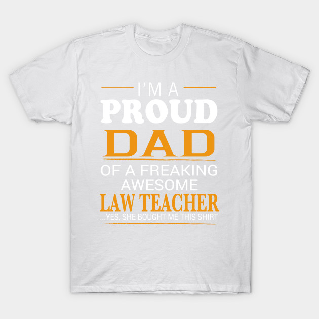 f986e63c Proud Dad of Freaking Awesome LAW TEACHER She bought me this T-Shirt-TJ –  theteejob