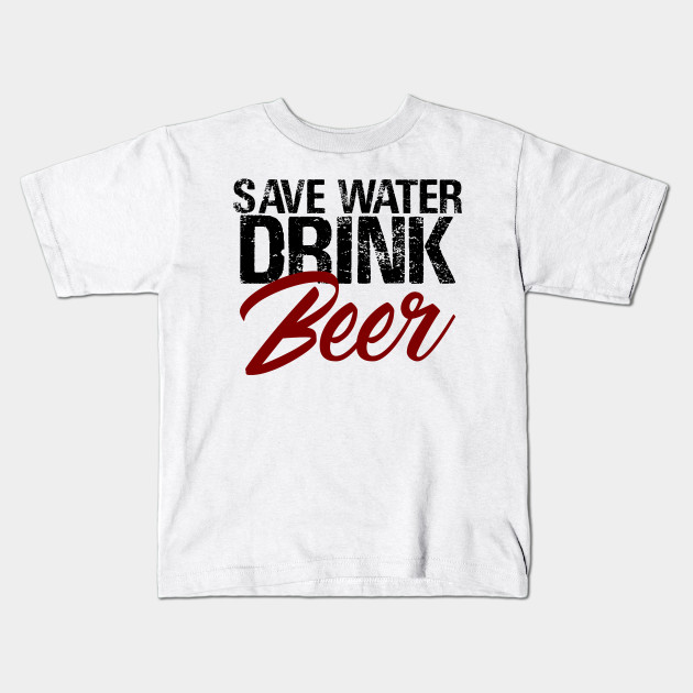 8a6a6e0d Save Water Drink Beer Funny Drunk Alcoholic Fun Meme - Beer - Kids T ...