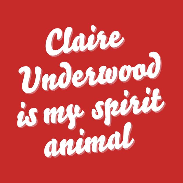 Claire Underwood is my spirit animal