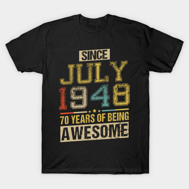 Awesome Since July 1948 70 Years Birthday Gift T Shirt