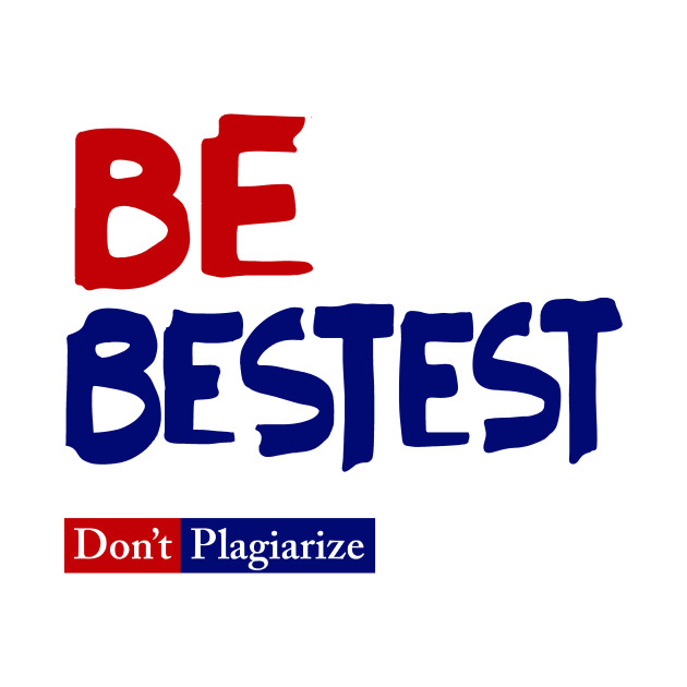 Be Best-est Don't Plagiarize