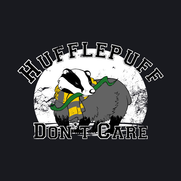 Hufflepuff Don't Care