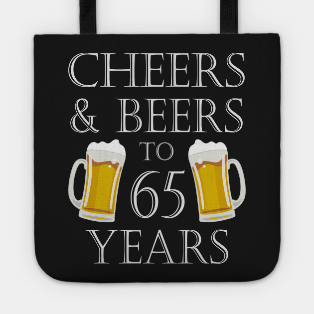 Cheers And Beers To 65 Years 65th Birthday Gift Tote